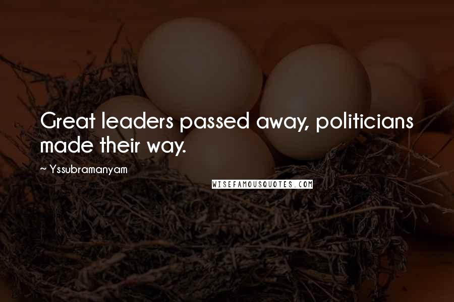 Yssubramanyam quotes: Great leaders passed away, politicians made their way.