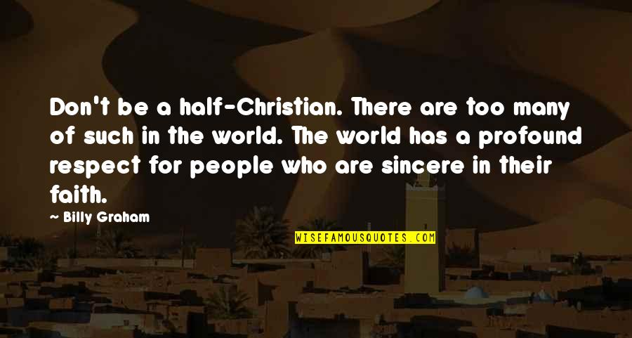 Yuan Fen Quotes By Billy Graham: Don't be a half-Christian. There are too many