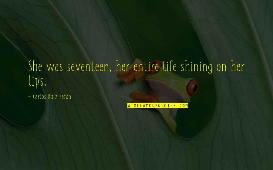 Yuan Fen Quotes By Carlos Ruiz Zafon: She was seventeen, her entire life shining on