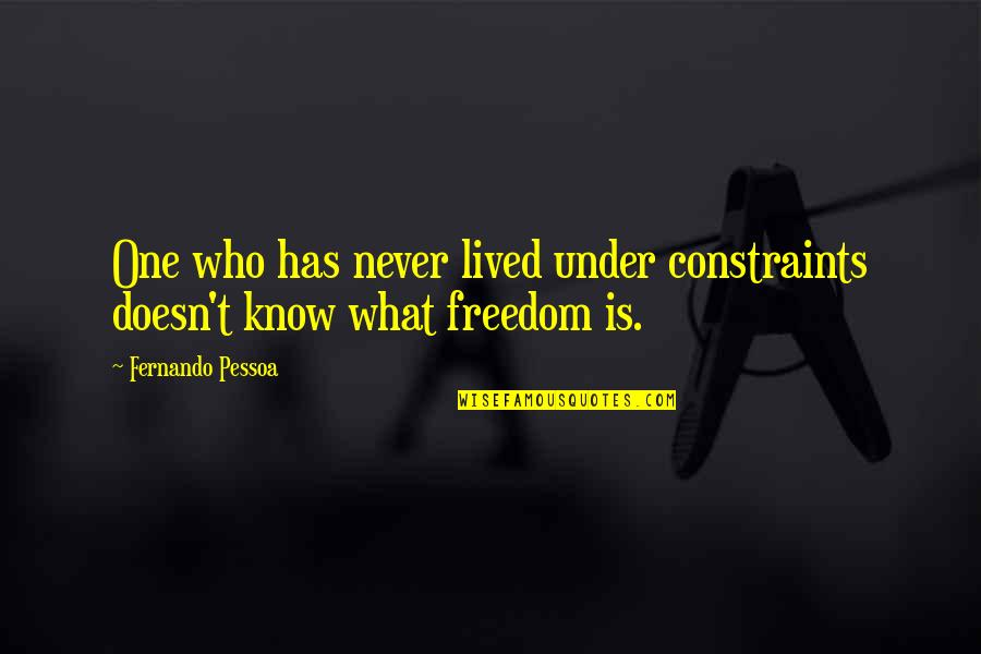 Yuan Fen Quotes By Fernando Pessoa: One who has never lived under constraints doesn't