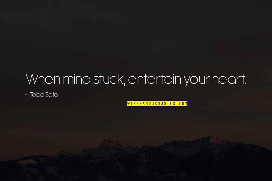 Yuan Fen Quotes By Toba Beta: When mind stuck, entertain your heart.