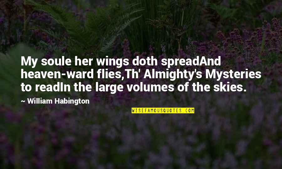 Yuan Fen Quotes By William Habington: My soule her wings doth spreadAnd heaven-ward flies,Th'