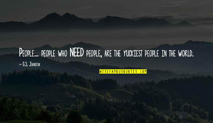 Yuckiest Quotes By G.S. Johnston: People... people who NEED people, are the yuckiest