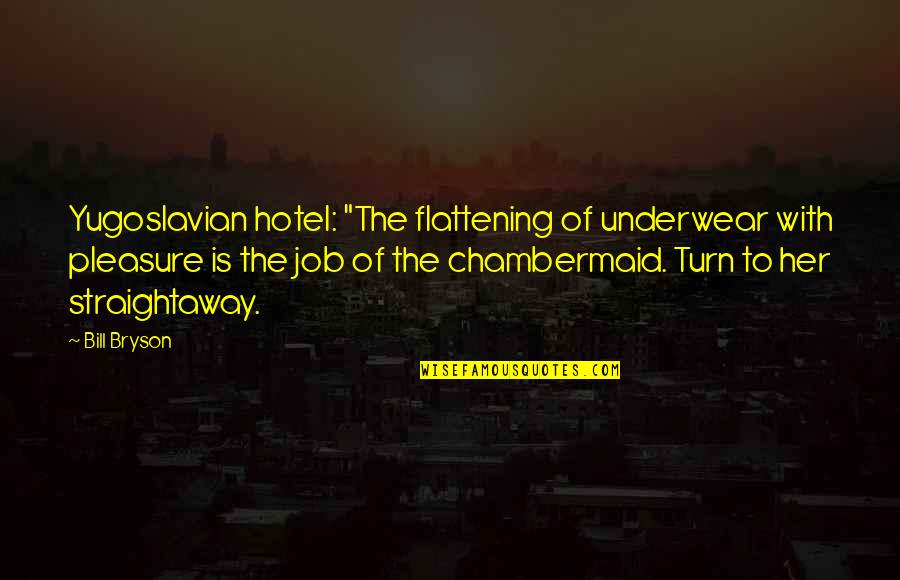"Yugoslavian Quotes By Bill Bryson: Yugoslavian hotel: ""The flattening of underwear with pleasure"