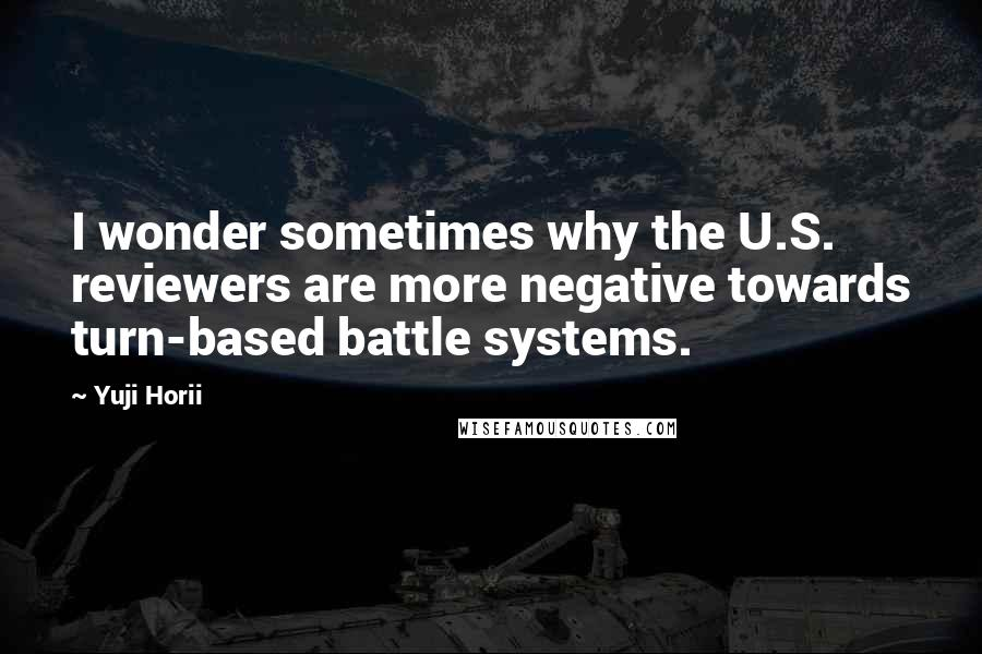 Yuji Horii quotes: I wonder sometimes why the U.S. reviewers are more negative towards turn-based battle systems.