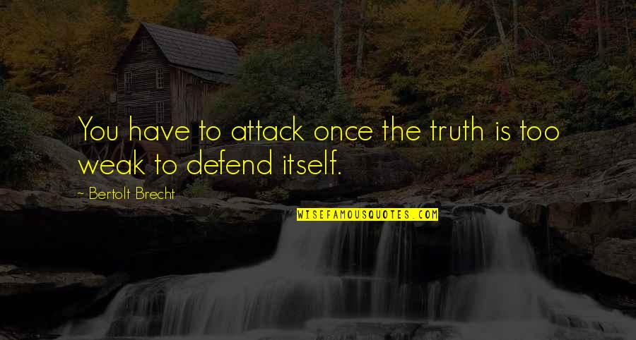 Yung Feeling Na Crush Quotes By Bertolt Brecht: You have to attack once the truth is