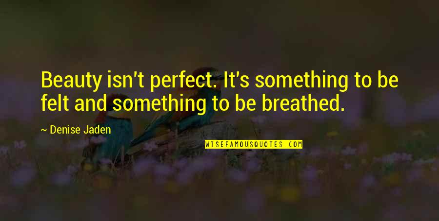 Yunmen Wenyan Quotes By Denise Jaden: Beauty isn't perfect. It's something to be felt