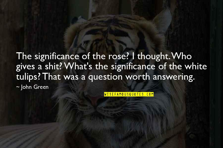 Yunmen Wenyan Quotes By John Green: The significance of the rose? I thought. Who