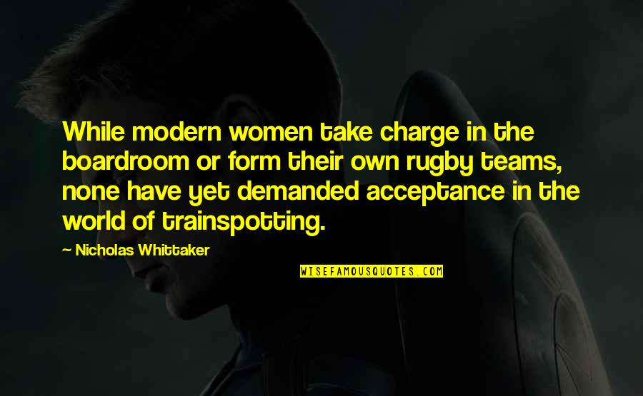 Yunmen Wenyan Quotes By Nicholas Whittaker: While modern women take charge in the boardroom