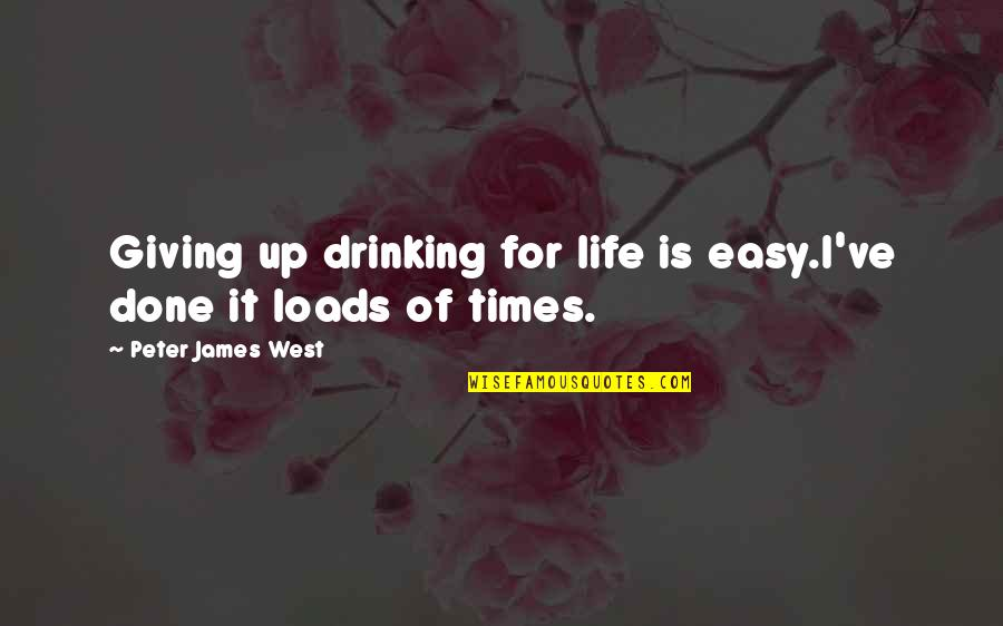 Yunmen Wenyan Quotes By Peter James West: Giving up drinking for life is easy.I've done