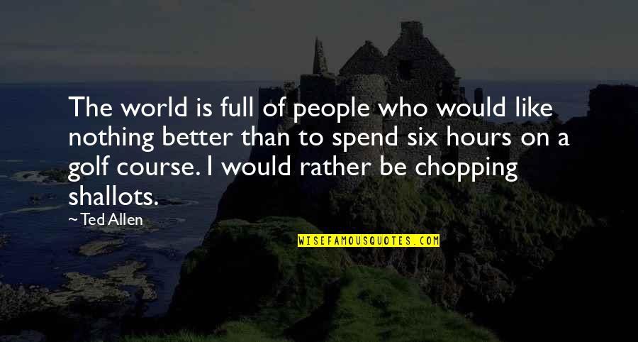 Yunmen Wenyan Quotes By Ted Allen: The world is full of people who would