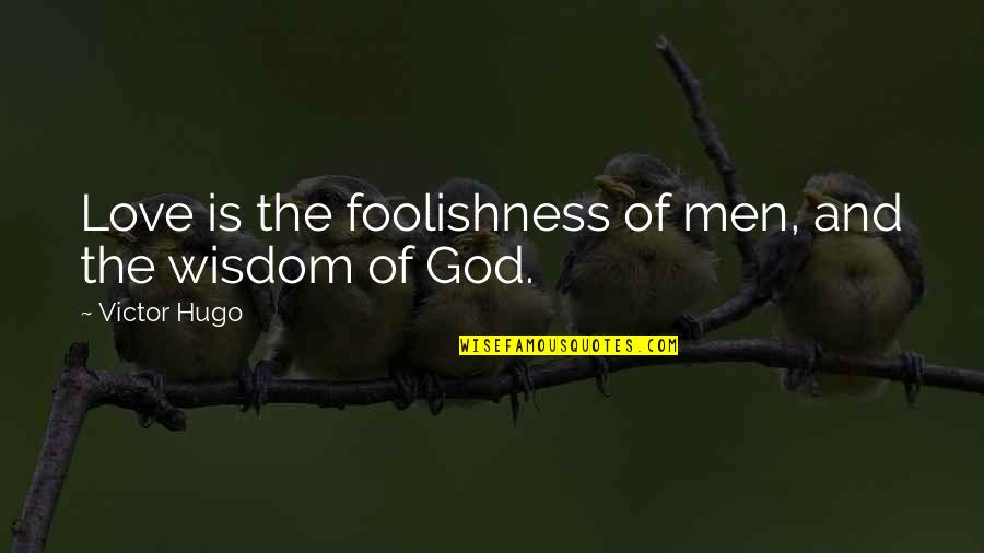 Yunmen Wenyan Quotes By Victor Hugo: Love is the foolishness of men, and the