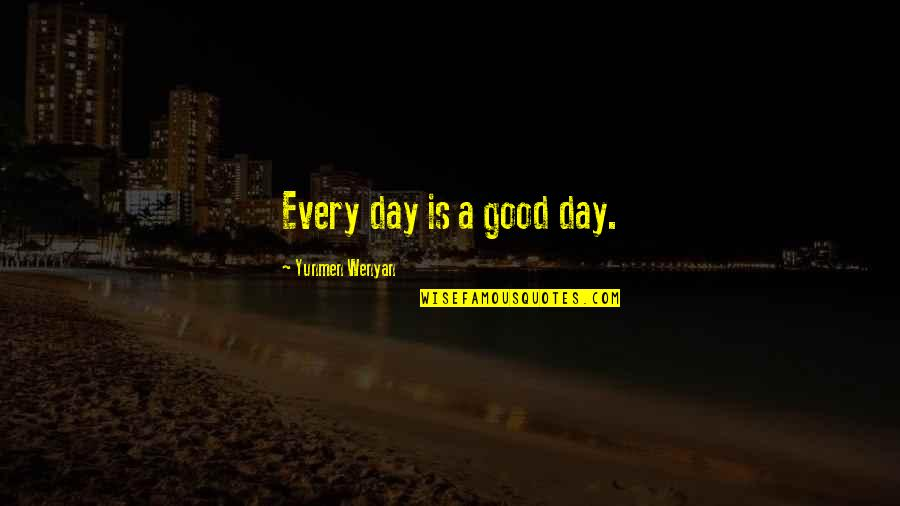 Yunmen Wenyan Quotes By Yunmen Wenyan: Every day is a good day.