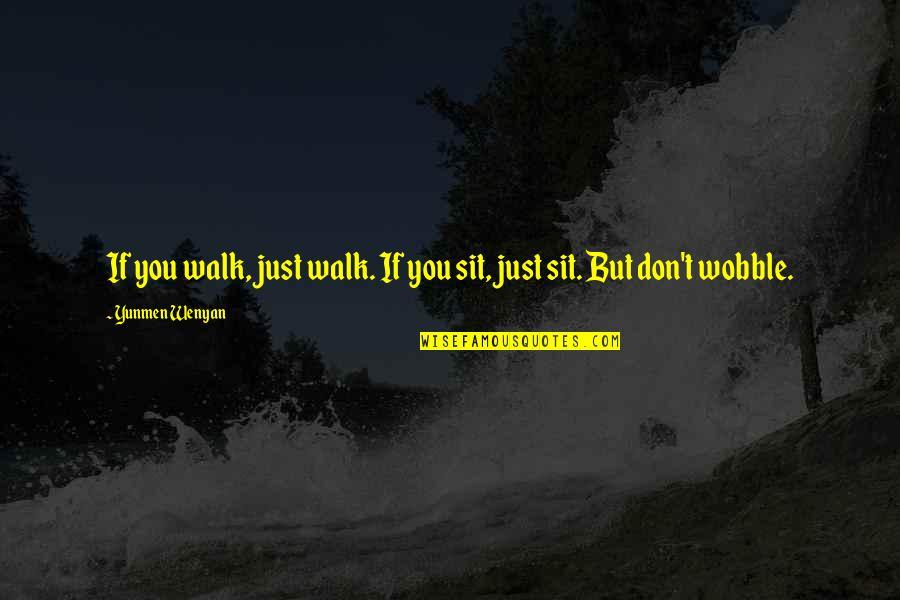 Yunmen Wenyan Quotes By Yunmen Wenyan: If you walk, just walk. If you sit,