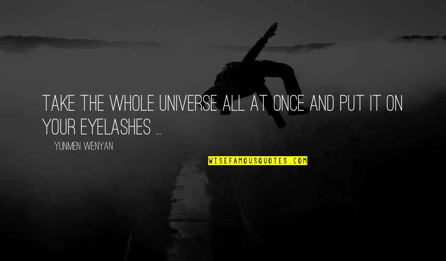Yunmen Wenyan Quotes By Yunmen Wenyan: Take the whole universe all at once and