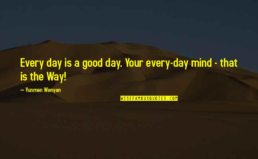 Yunmen Wenyan Quotes By Yunmen Wenyan: Every day is a good day. Your every-day