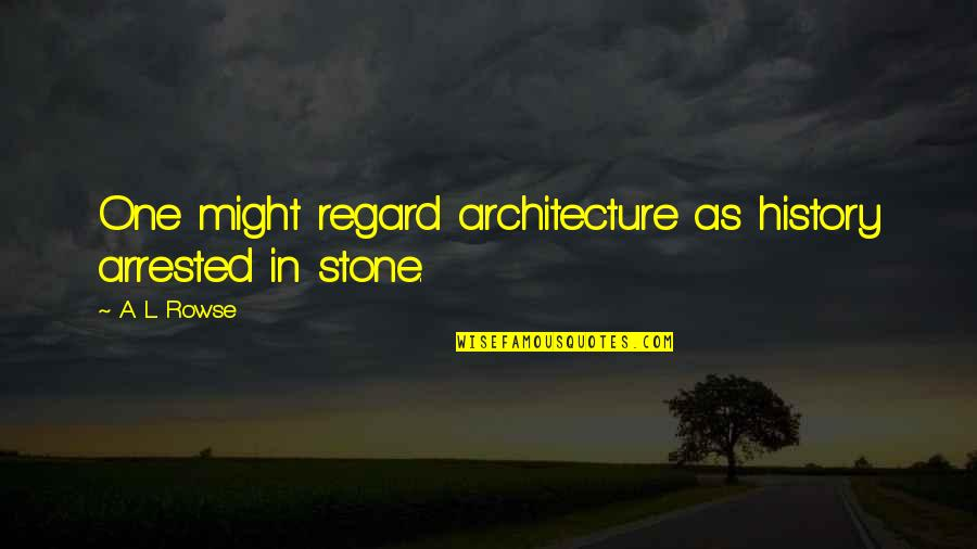 Yuno Gasai Quotes By A. L. Rowse: One might regard architecture as history arrested in