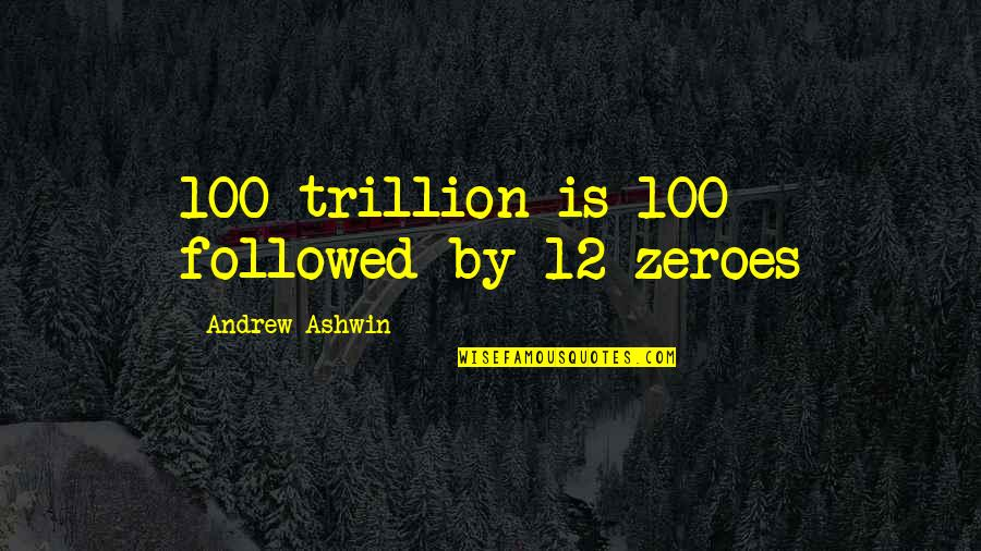 Yuno Gasai Quotes By Andrew Ashwin: 100 trillion is 100 followed by 12 zeroes