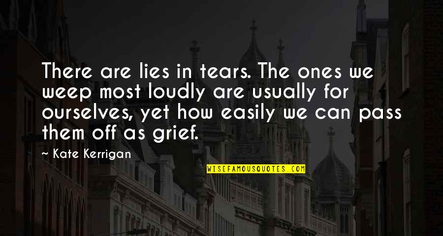 Yuno Gasai Quotes By Kate Kerrigan: There are lies in tears. The ones we