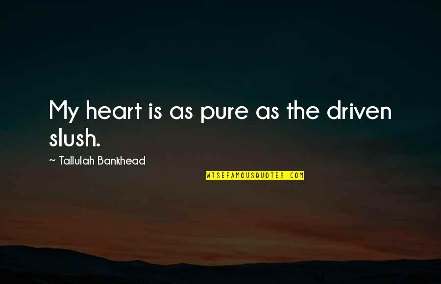 Yuno Gasai Quotes By Tallulah Bankhead: My heart is as pure as the driven