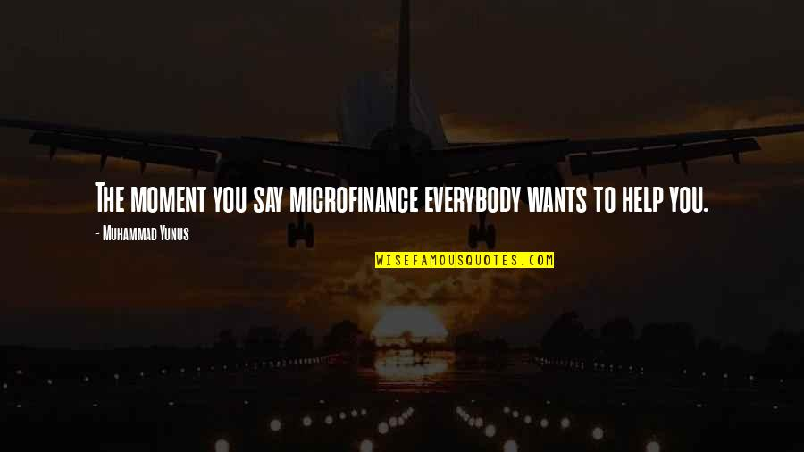 Yunus Microfinance Quotes By Muhammad Yunus: The moment you say microfinance everybody wants to