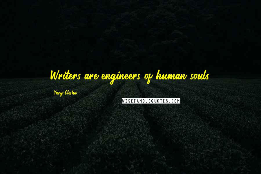 Yury Olesha quotes: Writers are engineers of human souls.