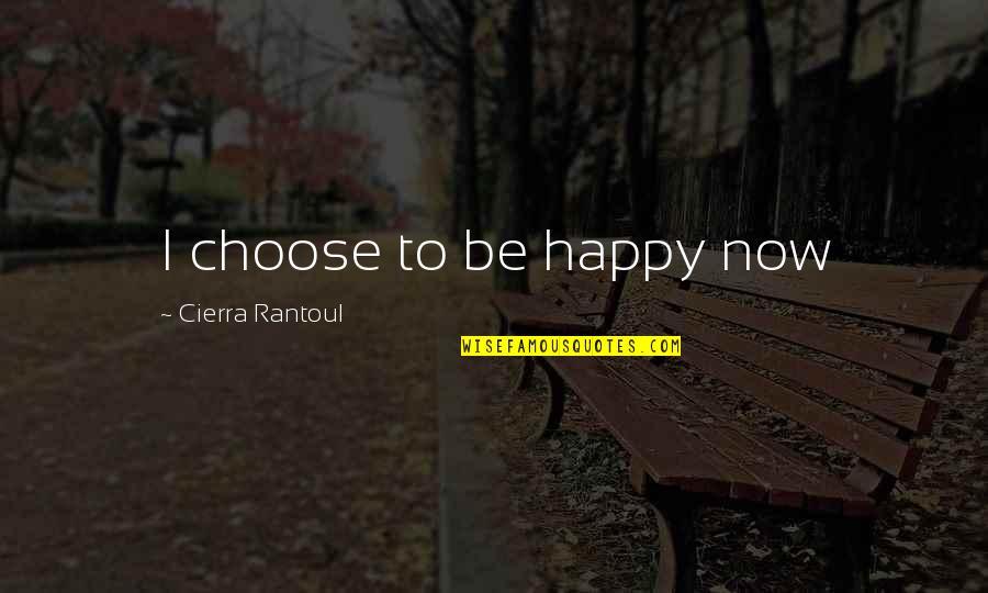 Yusai Sakai Quotes By Cierra Rantoul: I choose to be happy now