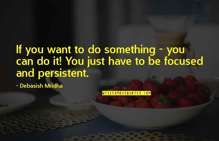 Yusai Sakai Quotes By Debasish Mridha: If you want to do something - you
