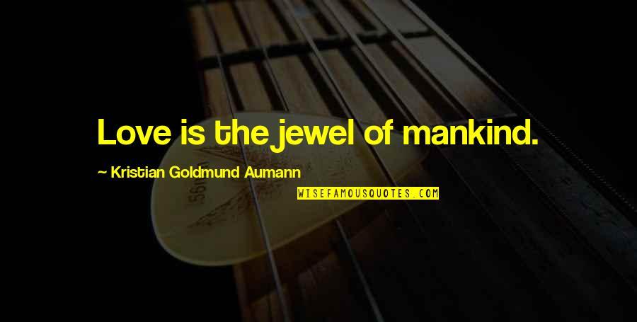 Yusai Sakai Quotes By Kristian Goldmund Aumann: Love is the jewel of mankind.