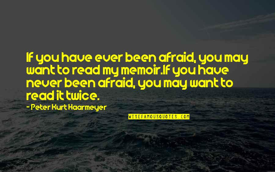 Yusai Sakai Quotes By Peter Kurt Haarmeyer: If you have ever been afraid, you may
