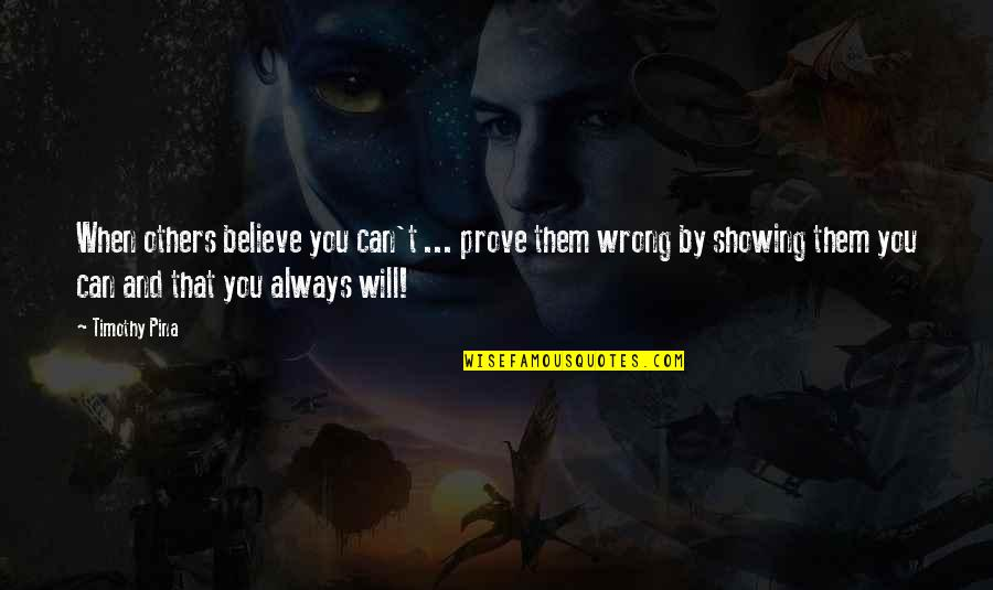 Yusai Sakai Quotes By Timothy Pina: When others believe you can't ... prove them
