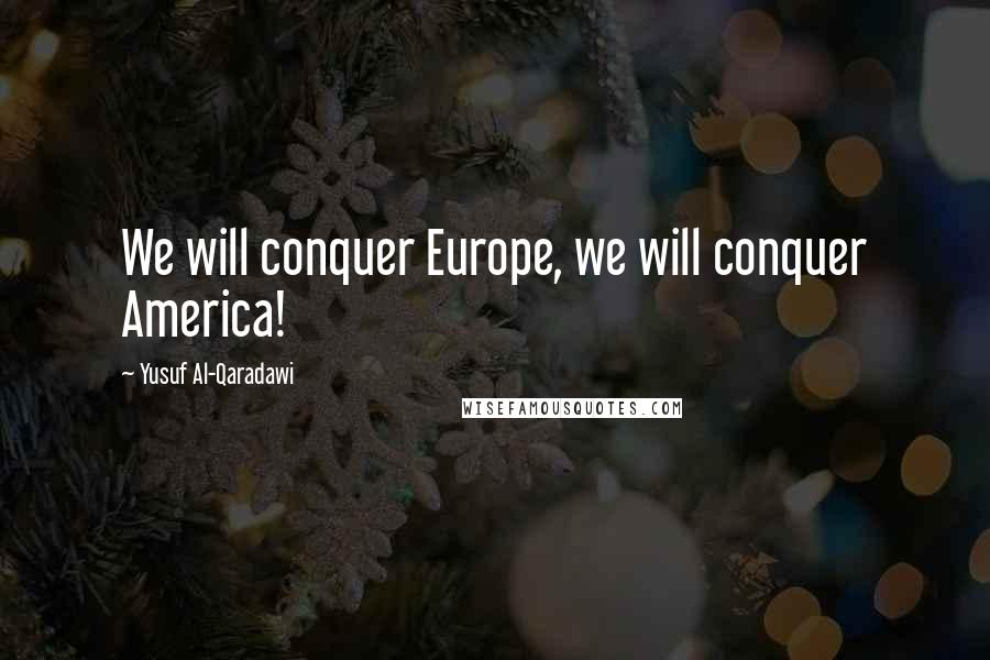 Yusuf Al-Qaradawi quotes: We will conquer Europe, we will conquer America!