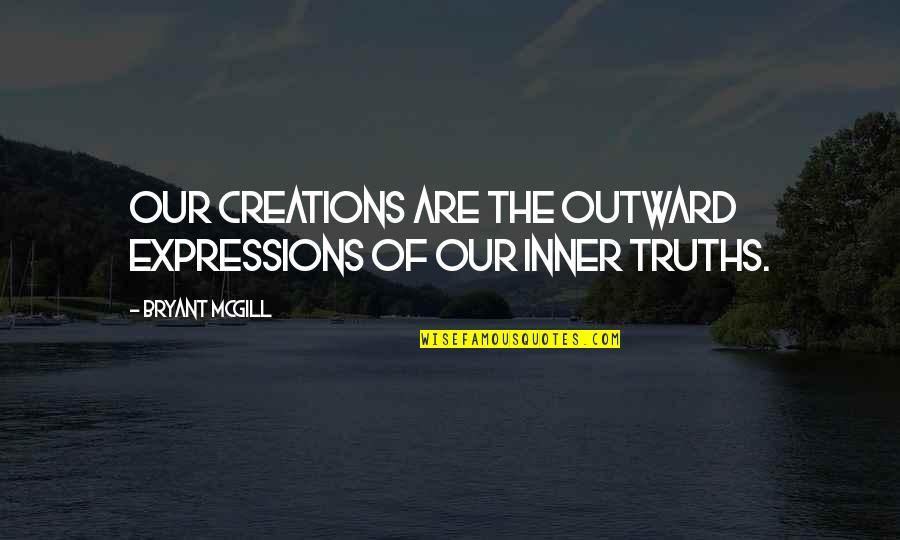 Yutaka Ozaki Quotes By Bryant McGill: Our creations are the outward expressions of our