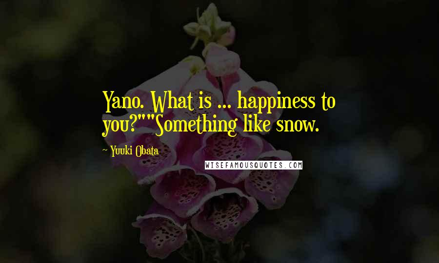 "Yuuki Obata quotes: Yano. What is ... happiness to you?""""Something like snow."