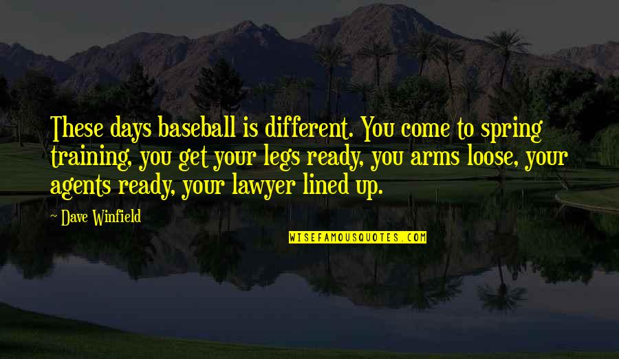 Yuuzan Yoshida Quotes By Dave Winfield: These days baseball is different. You come to