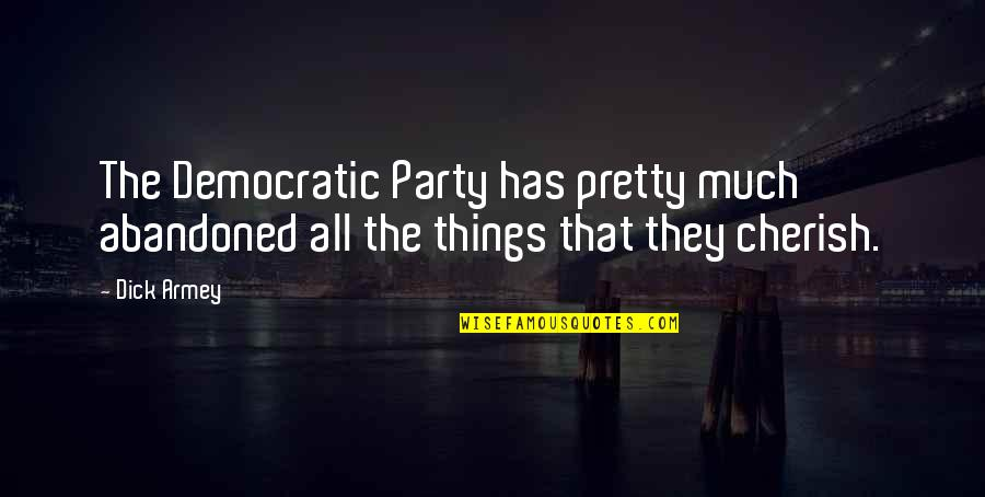 Yuuzan Yoshida Quotes By Dick Armey: The Democratic Party has pretty much abandoned all