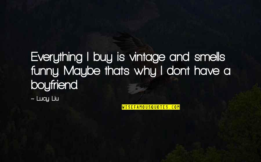 Yuuzan Yoshida Quotes By Lucy Liu: Everything I buy is vintage and smells funny.