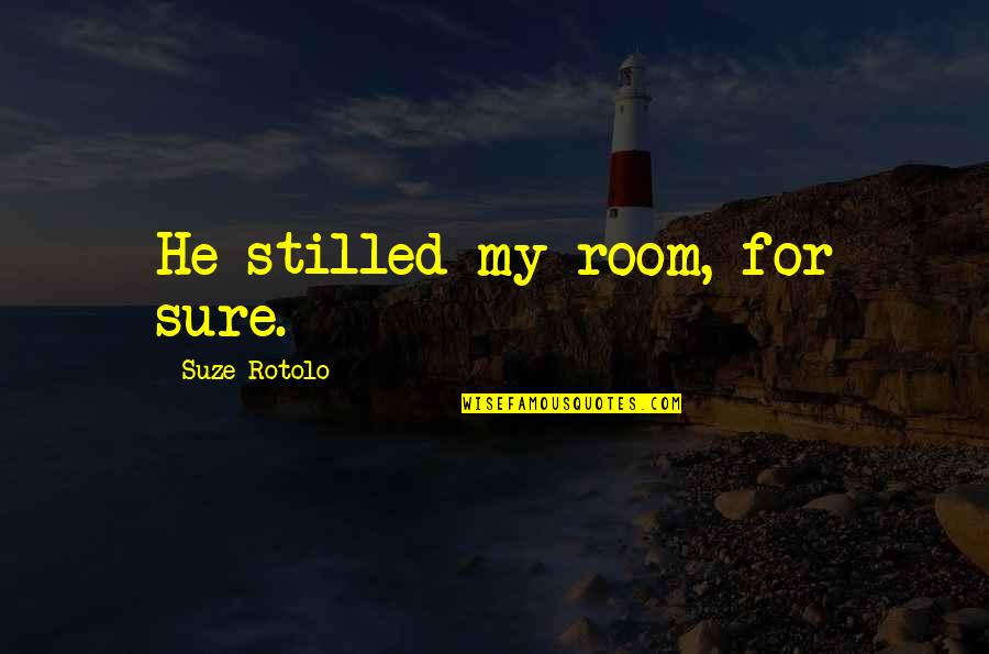 Yuuzan Yoshida Quotes By Suze Rotolo: He stilled my room, for sure.
