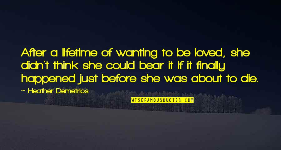 Yuva Neta Quotes By Heather Demetrios: After a lifetime of wanting to be loved,