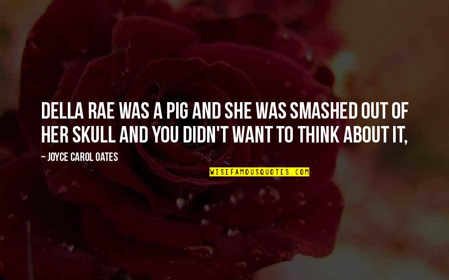 Yuva Neta Quotes By Joyce Carol Oates: Della Rae was a pig and she was