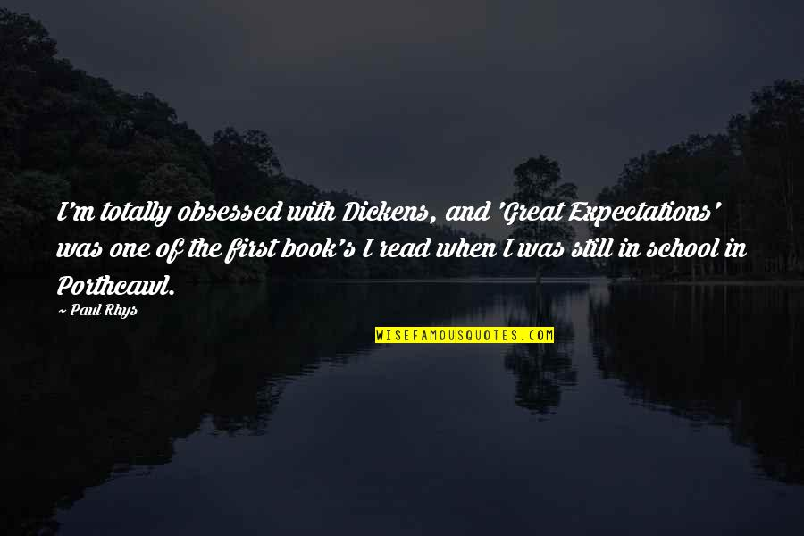 Yuva Neta Quotes By Paul Rhys: I'm totally obsessed with Dickens, and 'Great Expectations'