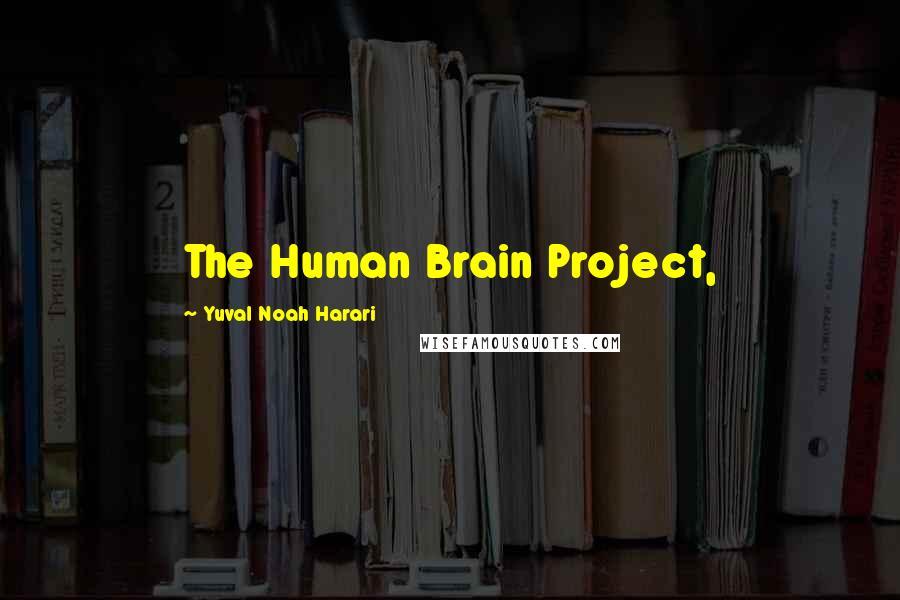 Yuval Noah Harari quotes: The Human Brain Project,