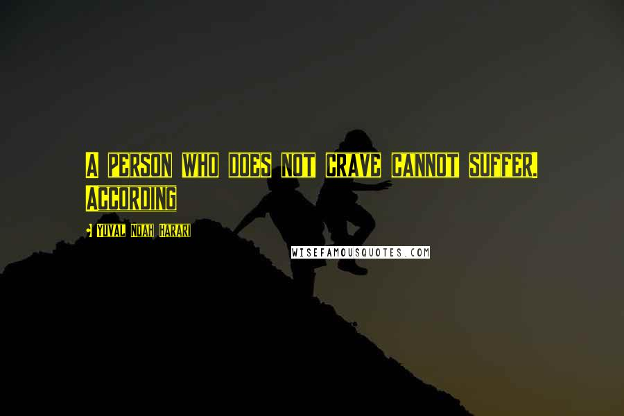 Yuval Noah Harari quotes: A person who does not crave cannot suffer. According