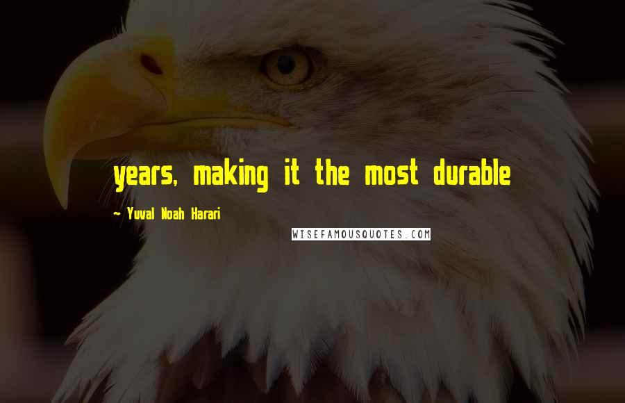 Yuval Noah Harari quotes: years, making it the most durable