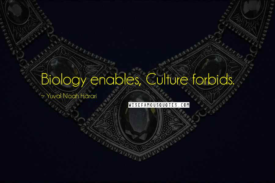 Yuval Noah Harari quotes: Biology enables, Culture forbids.