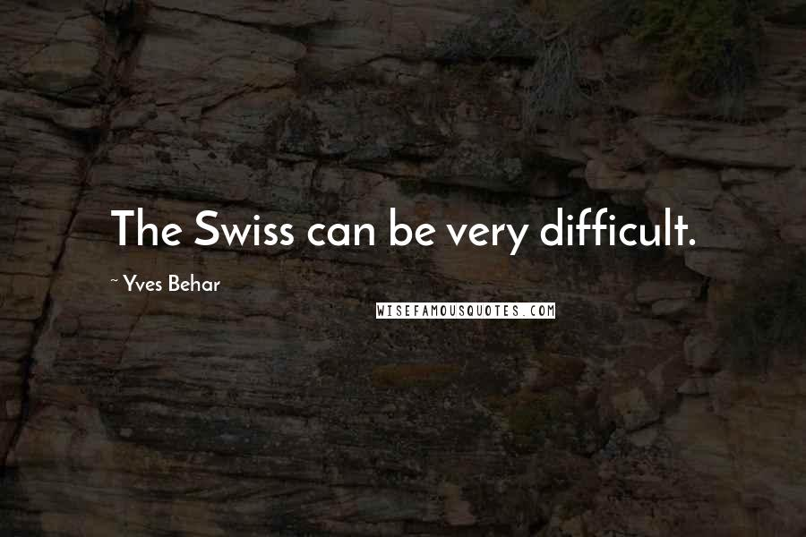 Yves Behar quotes: The Swiss can be very difficult.