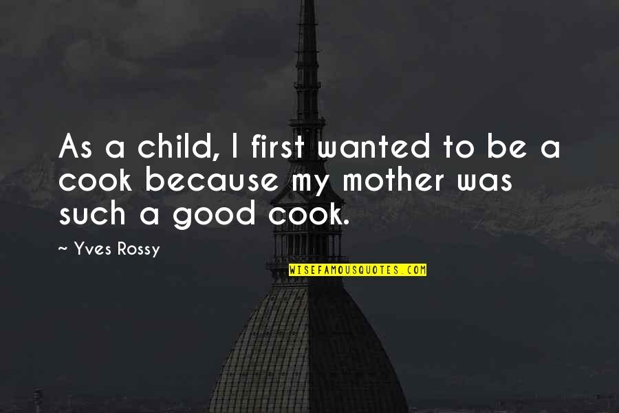 Yves Rossy Quotes By Yves Rossy: As a child, I first wanted to be
