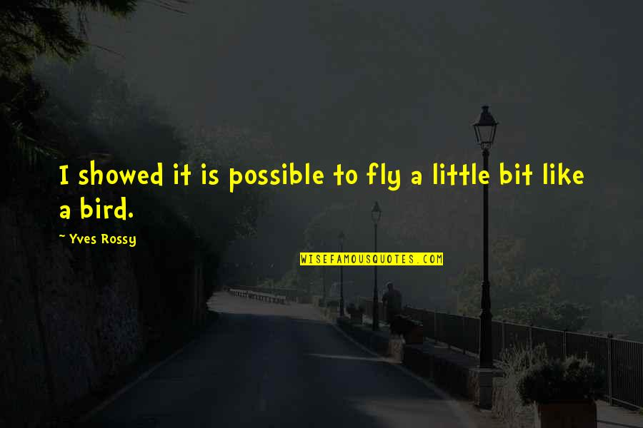 Yves Rossy Quotes By Yves Rossy: I showed it is possible to fly a