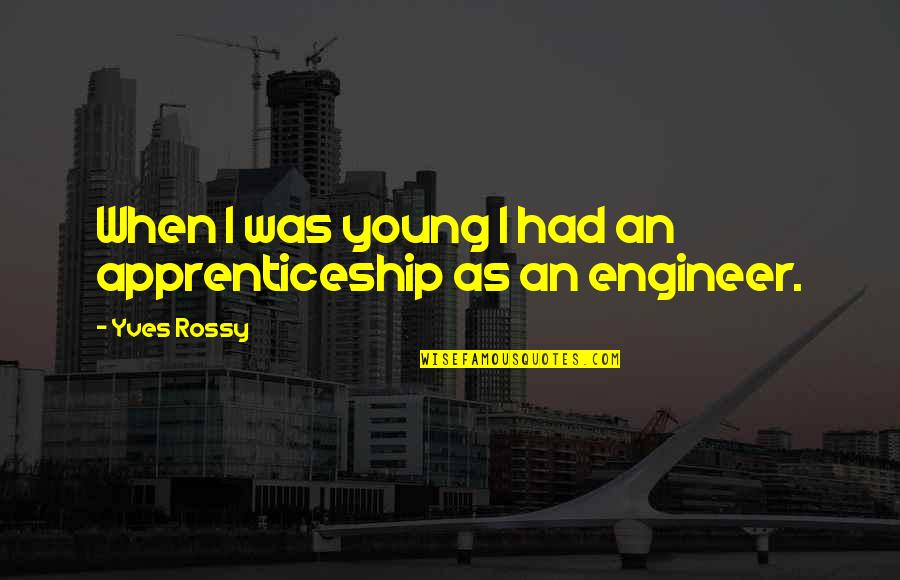 Yves Rossy Quotes By Yves Rossy: When I was young I had an apprenticeship