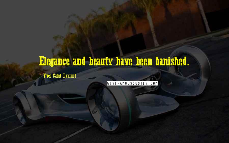 Yves Saint-Laurent quotes: Elegance and beauty have been banished.